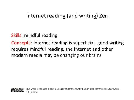 Skills: mindful reading Concepts: Internet reading is superficial, good writing requires mindful reading, the Internet and other modern media may be changing.