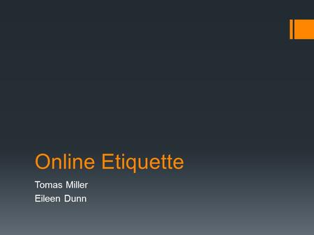 Online Etiquette Tomas Miller Eileen Dunn. How do businesses monitor employee activities online?  Businesses do this to make sure their employees are.