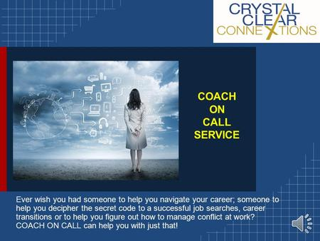 COACH ON CALL SERVICE Ever wish you had someone to help you navigate your career; someone to help you decipher the secret code to a successful job searches,