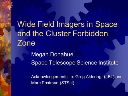 Wide Field Imagers in Space and the Cluster Forbidden Zone Megan Donahue Space Telescope Science Institute Acknowledgements to: Greg Aldering (LBL) and.