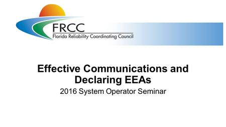 Effective Communications and Declaring EEAs 2016 System Operator Seminar.