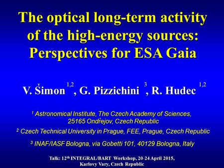 V. Simon, G. Pizzichini, R. Hudec The optical long-term activity of the high-energy sources: Perspectives for ESA Gaia v 1 Astronomical Institute, The.