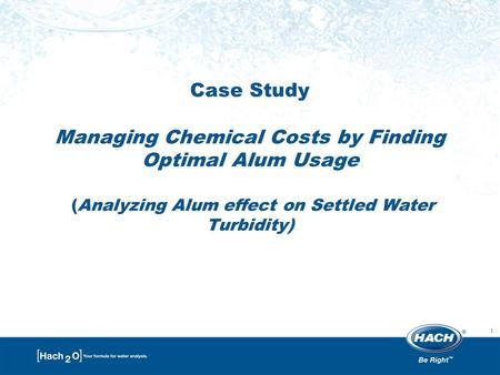 1 Case Study Managing Chemical Costs by Finding Optimal Alum Usage (Analyzing Alum effect on Settled Water Turbidity)