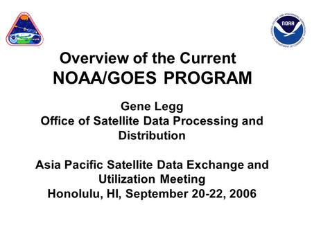 Gene Legg Office of Satellite Data Processing and Distribution Asia Pacific Satellite Data Exchange and Utilization Meeting Honolulu, HI, September 20-22,