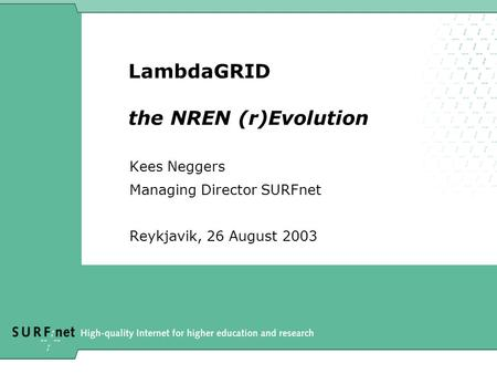 LambdaGRID the NREN (r)Evolution Kees Neggers Managing Director SURFnet Reykjavik, 26 August 2003.