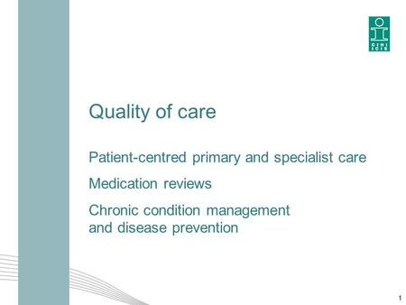 Quality of care Patient-centred primary and specialist care Medication reviews Chronic condition management and disease prevention 1.