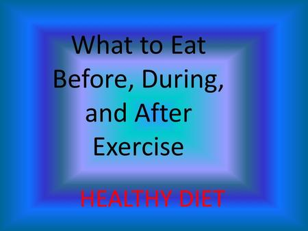What to Eat Before, During, and After Exercise HEALTHY DIET.