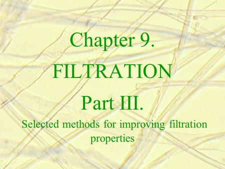 Chapter 9. FILTRATION Part III. Selected methods for improving filtration properties.