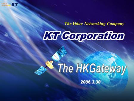 The Value Networking Company 2006.3.30. Contents 3. KT IP Transit 2. KT Global Network 1. General Overview.