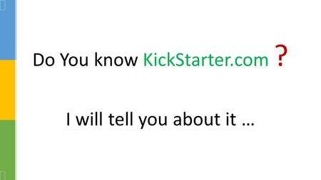 Do You know KickStarter.com ? I will tell you about it …