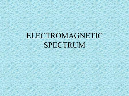 ELECTROMAGNETIC SPECTRUM. Song The electromagnetic spectrum song.