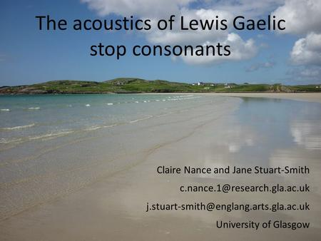 The acoustics of Lewis Gaelic stop consonants Claire Nance and Jane Stuart-Smith  University.