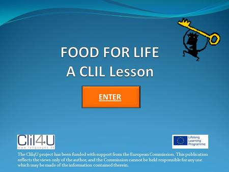 ENTER The Clil4U project has been funded with support from the European Commission. This publication reflects the views only of the author, and the Commission.