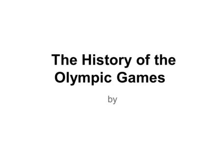 The History of the Olympic Games by. I - Athens April 6-15, 1896.