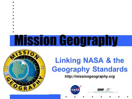 Linking NASA & the Geography Standards  Mission Geography.