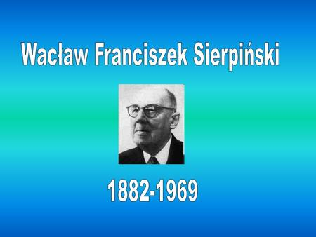 -Polish mathematician. -Enrolled at University of Warsaw in 1899, in the Department of Mathematics and Physics. -Received his doctorate and appointed.