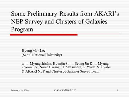 Some Preliminary Results from AKARI's NEP Survey and Clusters of Galaxies Program Hyung Mok Lee (Seoul National University) with Myungshin Im. Hyunjin.