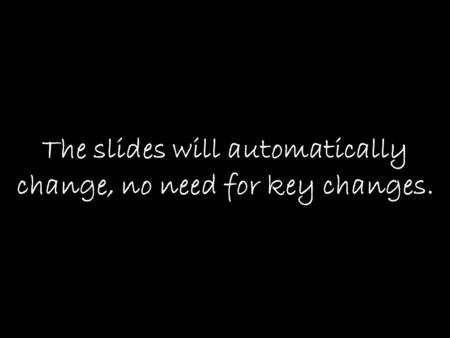 The slides will automatically change, no need for key changes.