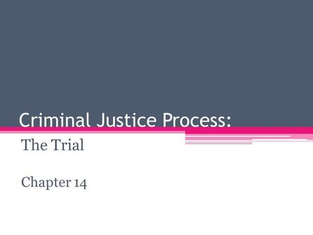 Criminal Justice Process: The Trial Chapter 14. Due Process of law Constitutional guarantee ▫ that all legal proceedings will be fair ▫ that one will.