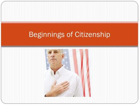Beginnings of Citizenship. Ancient Greece Ancient Greece influenced American Government because they developed the first democracy (government in which.