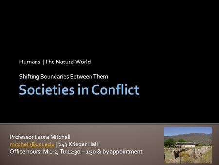 Humans | The Natural World Shifting Boundaries Between Them Professor Laura Mitchell | 243 Krieger Hall Office hours: