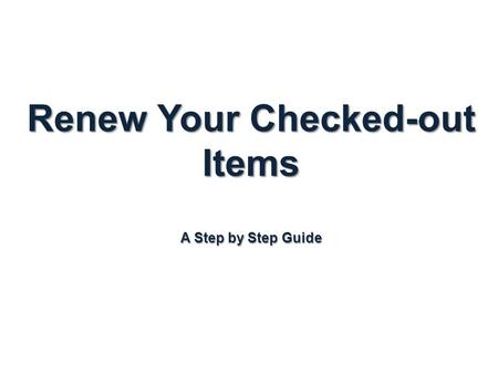 Renew Your Checked-out Items A Step by Step Guide.