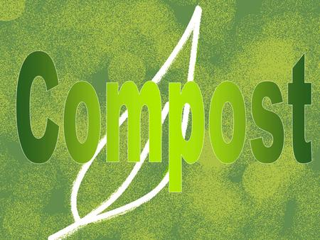 What is compost? Compost is organic matter decomposing.