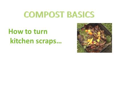 How to turn kitchen scraps…. … into food for your garden.