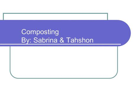 Composting By: Sabrina & Tahshon. Composting Composting is the transformation of organic material (plant matter) through decomposition into a soil-like.