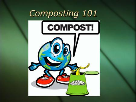 Composting 101. What is compost?  Organic (contains carbon) material that can be used as a soil additive.  Comes from decomposing organic household.