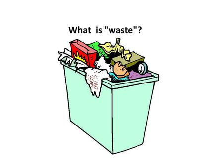 What is waste?. RECYCLING Processing used materials into new products 1.To prevent waste of potentially useful materials. 2.To reduce the consumption.