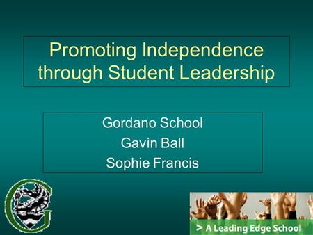 Promoting Independence through Student Leadership Gordano School Gavin Ball Sophie Francis.
