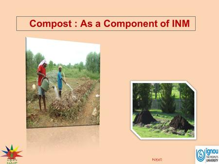 Compost : As a Component of INM. Next. Introduction Compost is organic matter that has been decomposed and recycled as a fertilizer and soil amendment.
