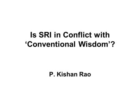 Is SRI in Conflict with 'Conventional Wisdom'? P. Kishan Rao.
