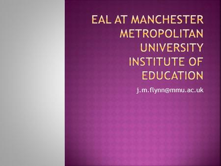 To share experiences at MMU  To assist reflection upon how to effect institutional change with regard to EAL  To reflect on the.