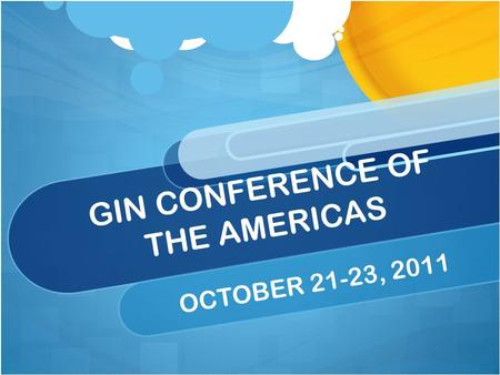 GIN CONFERENCE OF THE AMERICAS OCTOBER 21-23, 2011.