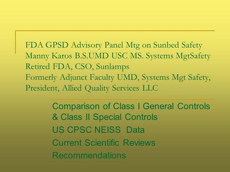 FDA GPSD Advisory Panel Mtg on Sunbed Safety Manny Karos B.S.UMD USC MS. Systems MgtSafety Retired FDA, CSO, Sunlamps Formerly Adjunct Faculty UMD, Systems.