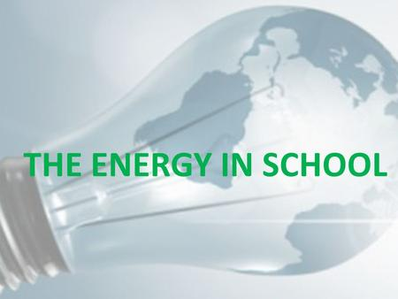THE ENERGY IN SCHOOL. Energy consumption in our school is high.. High heating costs tend to look for alternative sources of energy. In our country it.