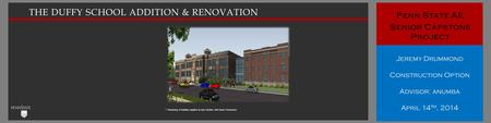 THE DUFFY SCHOOL ADDITION & RENOVATION **Rendering of building supplied by Gary Gardner with Owner Permission Penn State AE Senior Capstone Project Jeremy.