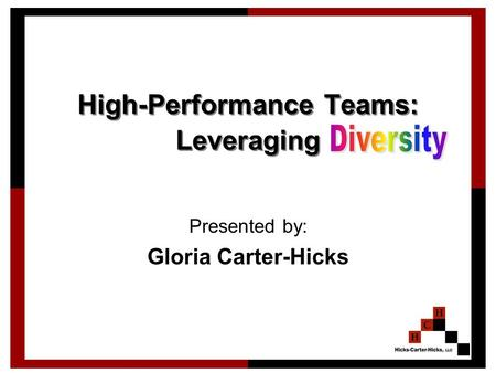 High-Performance Teams: Leveraging Presented by: Gloria Carter-Hicks.