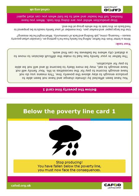 Cafod.org.uk Below the poverty line card 1 Stop producing! You have fallen below the poverty line, you must now face the consequences. cafod.org.uk Below.