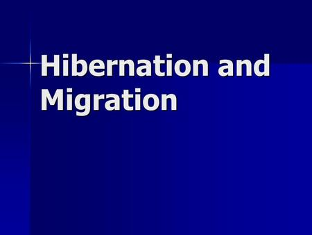 Hibernation and Migration