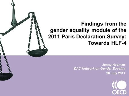 Findings from the gender equality module of the 2011 Paris Declaration Survey: Towards HLF-4 Jenny Hedman DAC Network on Gender Equality 28 July 2011.