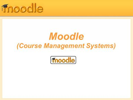 Moodle (Course Management Systems). Blogs In this Lecture, we'll cover how to use blogs, blog capablilities and efficive blog practices.