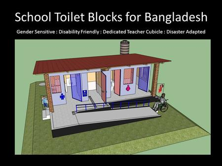 School Toilet Blocks for Bangladesh Gender Sensitive : Disability Friendly : Dedicated Teacher Cubicle : Disaster Adapted.