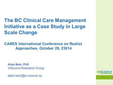 The BC Clinical Care Management Initiative as a Case Study in Large Scale Change CARES International Conference on Realist Approaches, October 29, 23014.