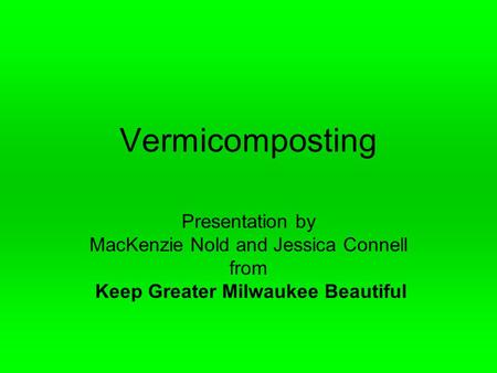 Vermicomposting Presentation by MacKenzie Nold and Jessica Connell