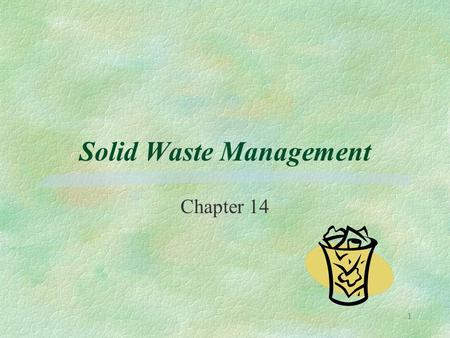 Solid Waste Management Chapter 14 1. Generation (Section 14.2) What is the average per capita MSW generation in the U.S.? A. 1.3 lb/d B. 2.4 lb/d C. 4.6.