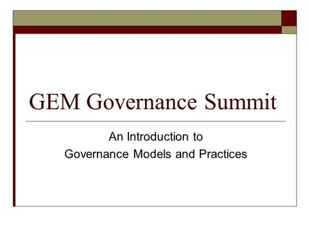 GEM Governance Summit An Introduction to Governance Models and Practices.