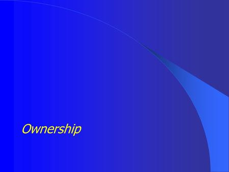 Ownership. It is a state of mind How to create a culture where people have a vested interest in the success of your business?